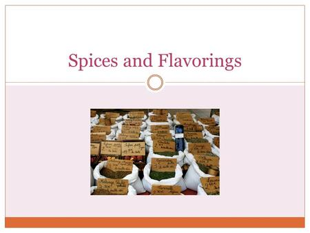 Spices and Flavorings. Seasonings vs Flavorings  A seasoning is something that enhances the flavor of an item without changing the primary flavor of.