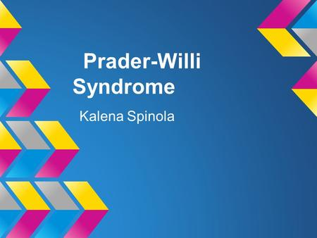 Prader-Willi Syndrome Kalena Spinola. Description A cogential (present from birth) disease, affecting many parts of the body. People with this condition.