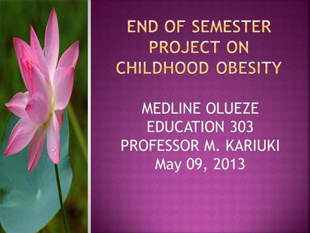 MEDLINE OLUEZE EDUCATION 303 PROFESSOR M. KARIUKI May 09, 2013.