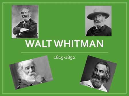 WALT WHITMAN 1819-1892. Growing Up… Born May 31, 1819 near Huntington, Long Island, New York Second child (of 8) born to Walter and Louisa Van Velsor.