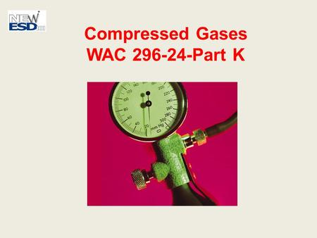 Compressed Gases WAC 296-24-Part K 2 Stories of Compressed Gases Employee killed when cylinder turned into a rocket because its valve was knocked off.