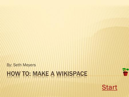 By: Seth Meyers Start. I already have a wikispace I do not have a wikispace.