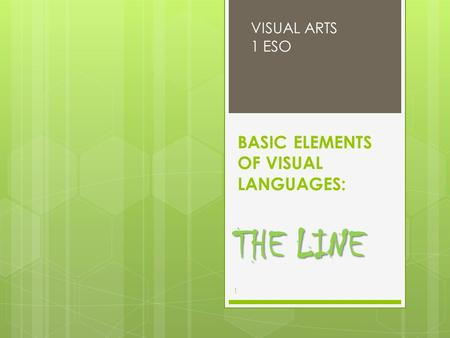 BASIC ELEMENTS OF VISUAL LANGUAGES: THE LINE VISUAL ARTS 1 ESO 1.