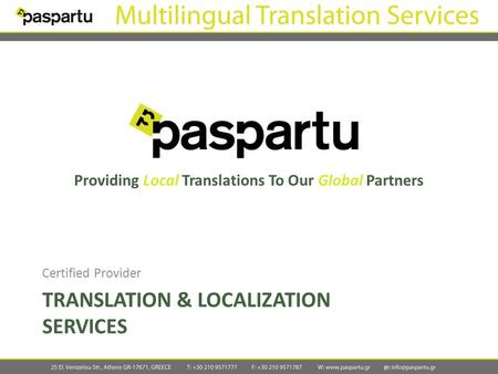 TRANSLATION & LOCALIZATION SERVICES Certified Provider Providing Local Translations To Our Global Partners.