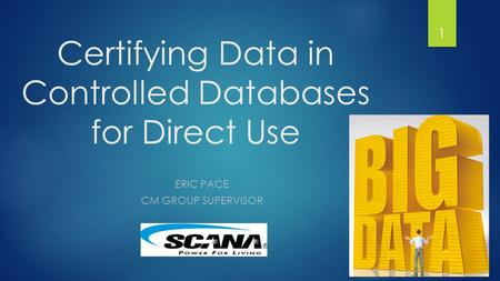 Certifying Data in Controlled Databases for Direct Use ERIC PACE CM GROUP SUPERVISOR 1.