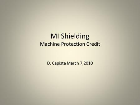 MI Shielding Machine Protection Credit D. Capista March 7,2010.