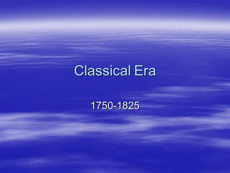 Classical Era 1750-1825. The Classical Era  Important events: –American Revolution (1775-1783) –French Revolution (1789-1799) –The Industrial Revolution.