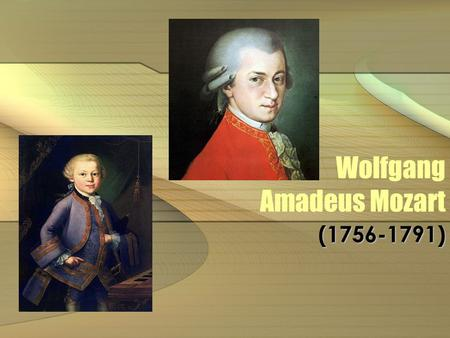 Wolfgang Amadeus Mozart (1756-1791). Mozart – part of the Classical period Graceful, detailed elaboration Light, flowing melodies Short, simple phrases.