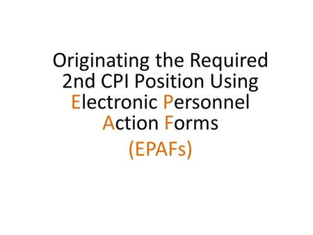 Originating the Required 2nd CPI Position Using Electronic Personnel Action Forms (EPAFs)