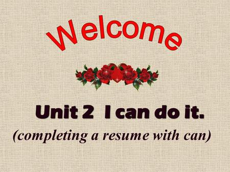 Unit 2 I can do it. (completing a resume with can)