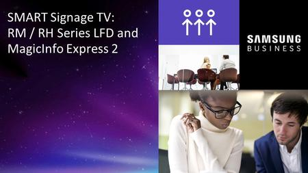 SMART Signage TV: RM / RH Series LFD and MagicInfo Express 2