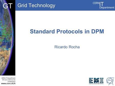 Grid Technology CERN IT Department CH-1211 Geneva 23 Switzerland www.cern.ch/i t DBCF GT Standard Protocols in DPM Ricardo Rocha.