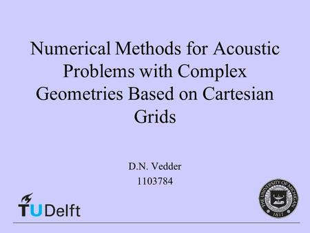 Numerical Methods for Acoustic Problems with Complex Geometries Based on Cartesian Grids D.N. Vedder 1103784.