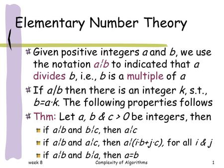 week 8Complexity of Algorithms1 Elementary Number Theory Given positive integers a and b, we use the notation a¦b to indicated that a divides b, i.e.,