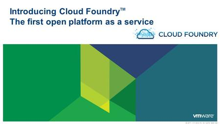 © 2011 VMware Inc. All rights reserved Introducing Cloud Foundry TM The first open platform as a service.