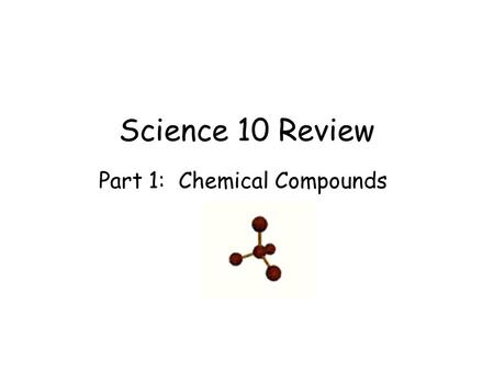 Science 10 Review Part 1: Chemical Compounds. Ionic Compounds.