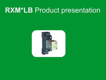 RXM*LB Product presentation. Offer Presentation Schneider Electric 3 - Industry Business – H2I – Relays Business Panorama: Zelio Electromechanical Interface.