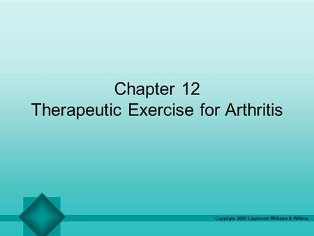 Copyright 2005 Lippincott Williams & Wilkins Chapter 12 Therapeutic Exercise for Arthritis.
