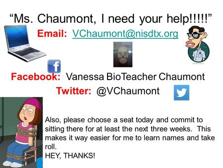 """Ms. Chaumont, I need your help!!!!!""   Facebook: Vanessa BioTeacher Chaumont Also, please."