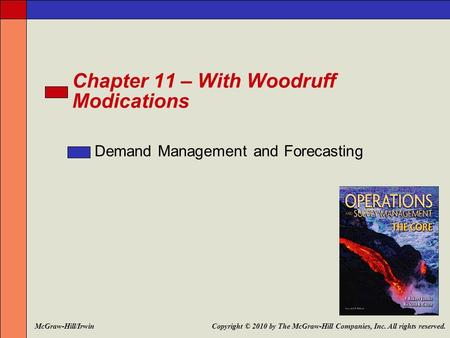 Chapter 11 – With Woodruff Modications Demand Management and Forecasting Copyright © 2010 by The McGraw-Hill Companies, Inc. All rights reserved.McGraw-Hill/Irwin.