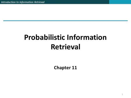 Introduction to Information Retrieval Probabilistic Information Retrieval Chapter 11 1.