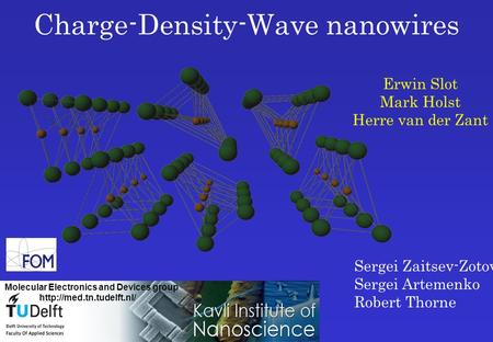 Charge-Density-Wave nanowires Erwin Slot Mark Holst Herre van der Zant Sergei Zaitsev-Zotov Sergei Artemenko Robert Thorne Molecular Electronics and Devices.