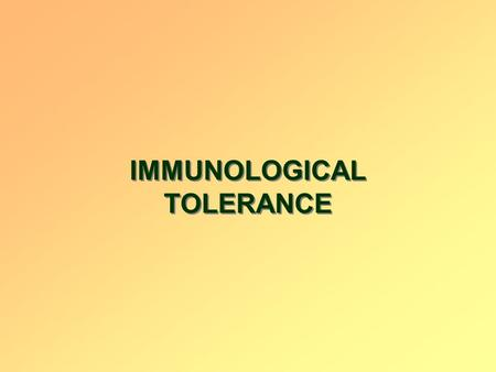 IMMUNOLOGICAL TOLERANCE. BASIC FACTS ABOUT TOLERANCE Tolerance – a state of unresponsiveness specific for a given antigen It is specific (negative) immune.
