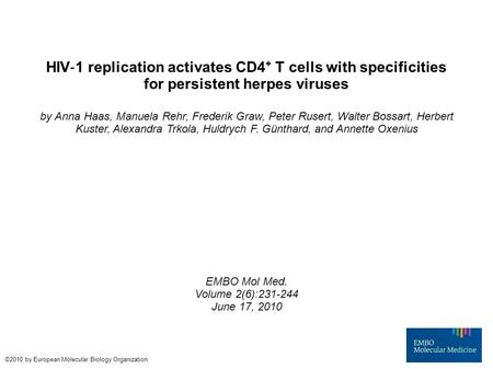 HIV ‐ 1 replication activates CD4 + T cells with specificities for persistent herpes viruses by Anna Haas, Manuela Rehr, Frederik Graw, Peter Rusert, Walter.