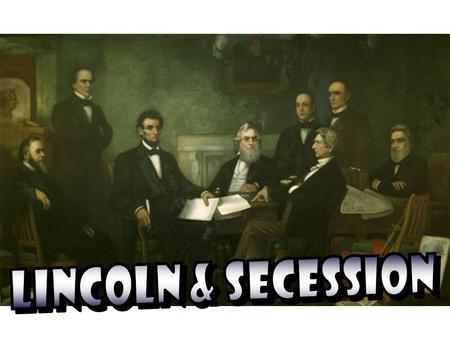 Main Idea Why It Matters Now The election of Lincoln led the Southern states to secede from the Union. This was the only time in U.S. history that states.