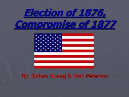 Election of 1876, Compromise of 1877 By: Jiahao Huang & Alec Peterson.