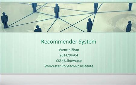 Recommender System Wenxin Zhao 2014/04/04 CS548 Showcase Worcester Polytechnic Institute.