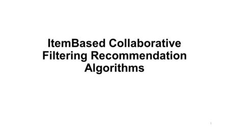 ItemBased Collaborative Filtering Recommendation Algorithms 1.