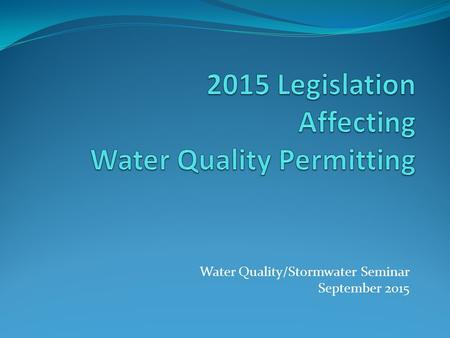 Water Quality/Stormwater Seminar September 2015. House Bill 2031 Requires TCEQ to adopt an expedited permitting process for discharge permits for treated.