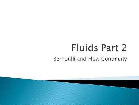 Bernoulli and Flow Continuity.  U-Tube Manometer  Used to measure pressure of a fluid  Principles involved: ◦ The pressure is the same in equal elevations.