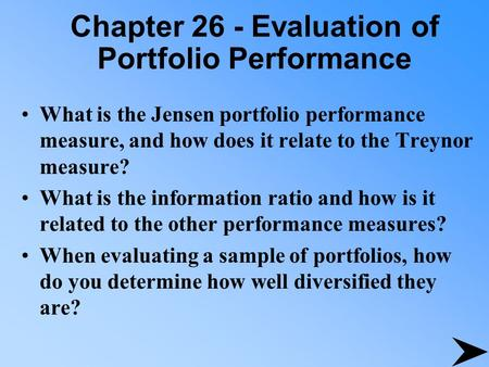 Chapter 26 - Evaluation of Portfolio Performance What is the Jensen portfolio performance measure, and how does it relate to the Treynor measure? What.