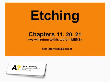 Etching Chapters 11, 20, 21 (we will return to this topic in MEMS)