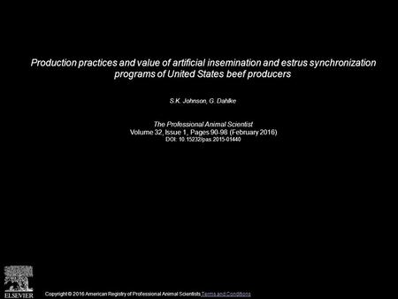 Production practices and value of artificial insemination and estrus synchronization programs of United States beef producers S.K. Johnson, G. Dahlke The.