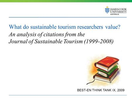What do sustainable tourism researchers value? An analysis of citations from the Journal of Sustainable Tourism (1999-2008) BEST-EN THINK TANK IX, 2009.