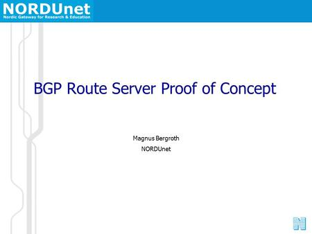 BGP Route Server Proof of Concept Magnus Bergroth NORDUnet.