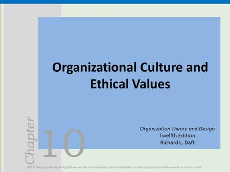 10 Chapter Organizational Culture and Ethical Values ©2017 Cengage Learning. All Rights Reserved. May not be scanned, copied or duplicated, or posted to.
