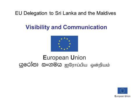 1 EU Delegation to Sri Lanka and the Maldives Visibility and Communication.