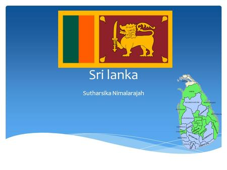 Sri lanka Sutharsika Nimalarajah.  Sri Lanka has two languages one of them is Tamil which is most spoken in India (Tamil Nadu), Malaysia and Singapore.