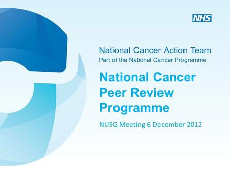 National Cancer Peer Review Programme NUSG Meeting 6 December 2012.