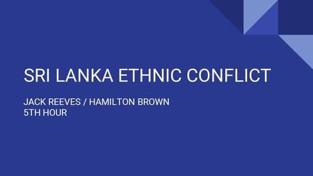 SRI LANKA ETHNIC CONFLICT JACK REEVES / HAMILTON BROWN 5TH HOUR.