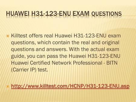  Killtest offers real Huawei H31-123-ENU exam questions, which contain the real and original questions and answers. With the actual exam guide, you can.