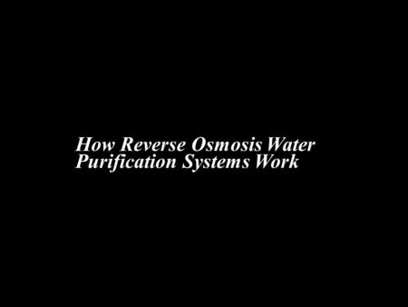 How Reverse Osmosis Water Purification Systems Work.