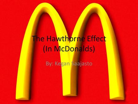 The Hawthorne Effect (In McDonalds)