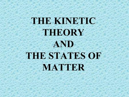 THE KINETIC THEORY AND THE STATES OF MATTER 1. What's happening when the food coloring is dropped into the beaker of water? 2. What is it called? 3.