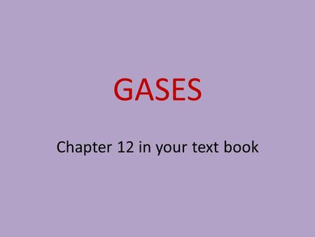 GASES Chapter 12 in your text book. KINETIC-MOLECULAR THEORY OF GASES Gas particles are in constant random and rapid motion. The space between gas molecules.