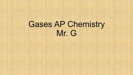 Gases AP Chemistry Mr. G. All matter follows the KMT: Kinetic Molecular Theory KMT- the tiny particles in all forms of matter are in constant motion.